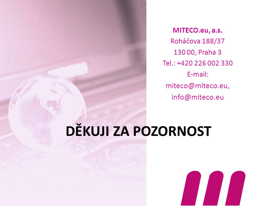 Děkuji za pozornost miteco@miteco.eu, info@miteco.eu MITECO.eu, a.s.