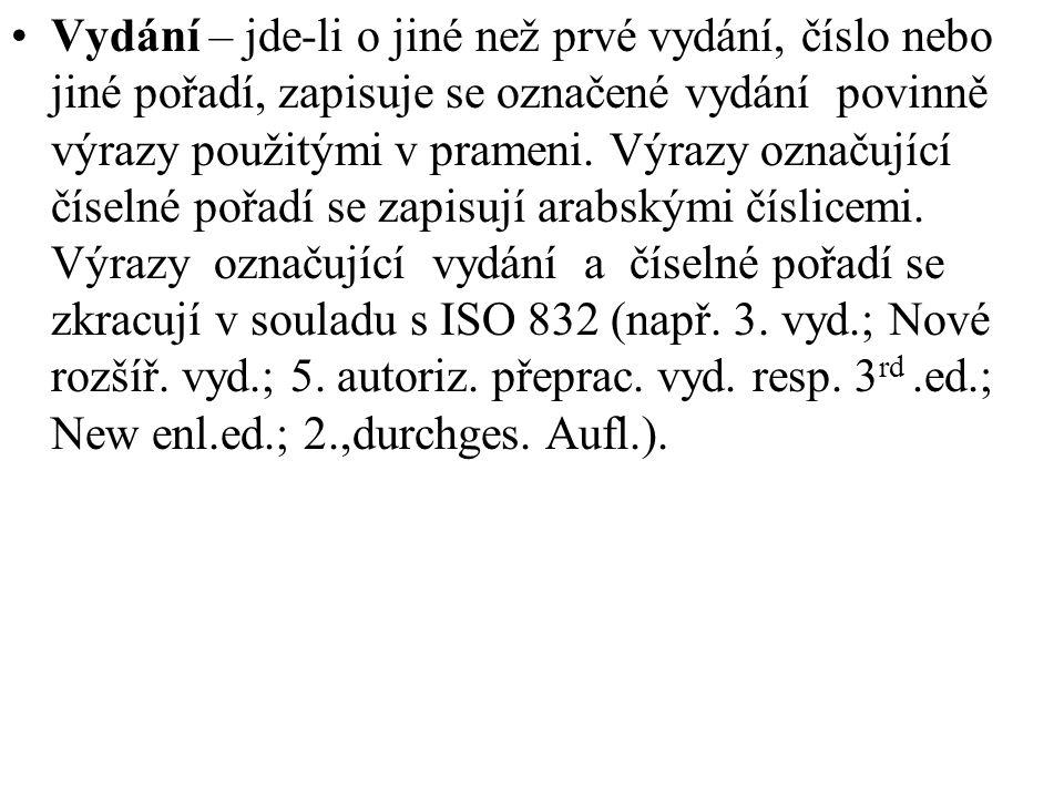 Vydání – jde-li o jiné než prvé vydání, číslo nebo jiné pořadí, zapisuje se označené vydání povinně výrazy použitými v prameni.