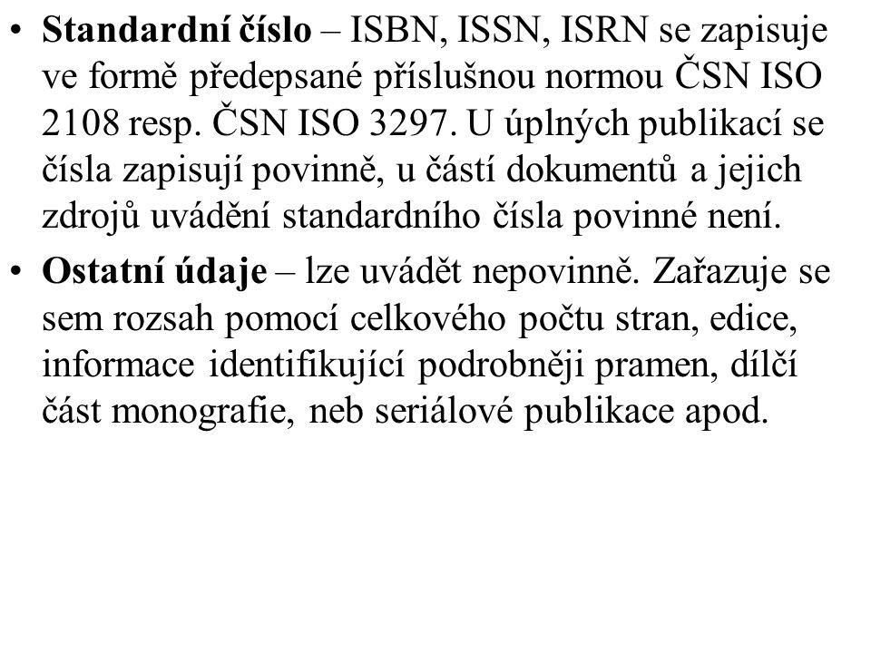 Standardní číslo – ISBN, ISSN, ISRN se zapisuje ve formě předepsané příslušnou normou ČSN ISO 2108 resp. ČSN ISO 3297. U úplných publikací se čísla zapisují povinně, u částí dokumentů a jejich zdrojů uvádění standardního čísla povinné není.