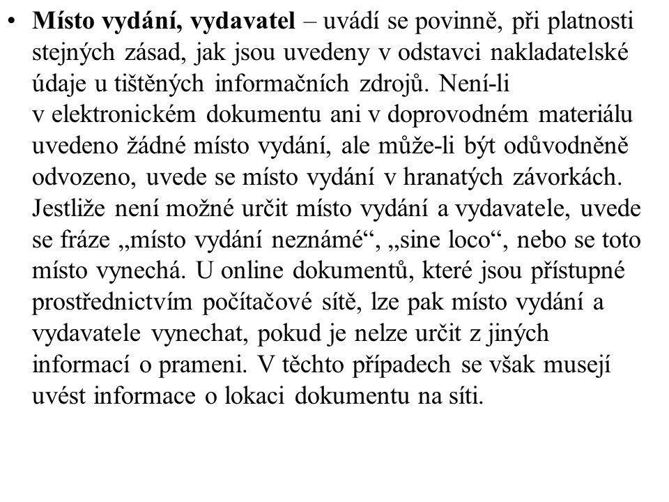 Místo vydání, vydavatel – uvádí se povinně, při platnosti stejných zásad, jak jsou uvedeny v odstavci nakladatelské údaje u tištěných informačních zdrojů.