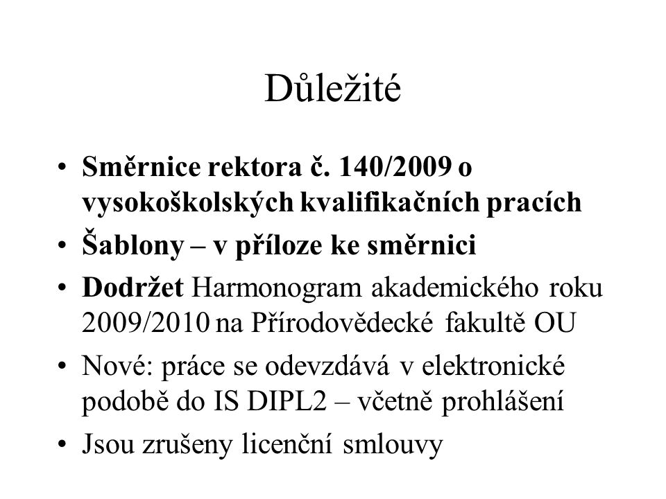 Důležité Směrnice rektora č. 140/2009 o vysokoškolských kvalifikačních pracích. Šablony – v příloze ke směrnici.