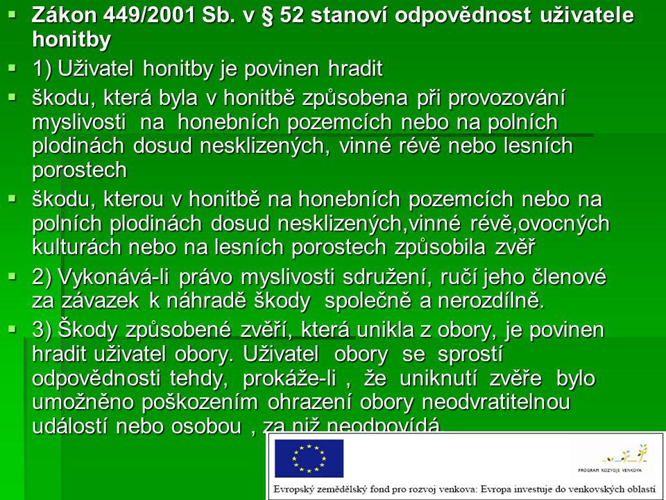 Zákon 449/2001 Sb. v § 52 stanoví odpovědnost uživatele honitby