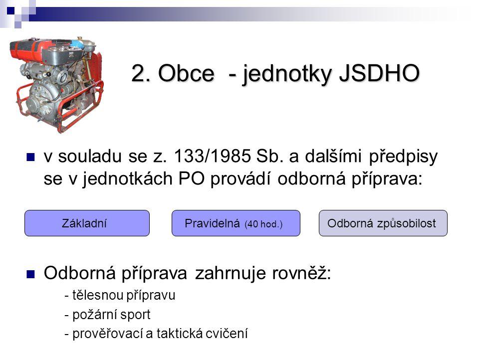 2. Obce - jednotky JSDHO v souladu se z. 133/1985 Sb. a dalšími předpisy se v jednotkách PO provádí odborná příprava: