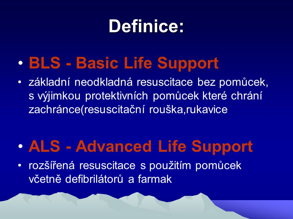 Definice: BLS - Basic Life Support ALS - Advanced Life Support
