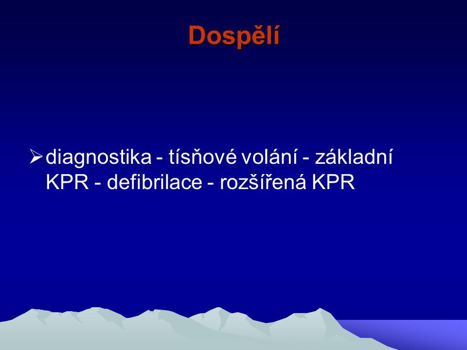 Dospělí diagnostika - tísňové volání - základní KPR - defibrilace - rozšířená KPR