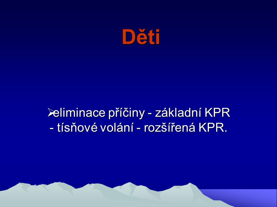 eliminace příčiny - základní KPR - tísňové volání - rozšířená KPR.