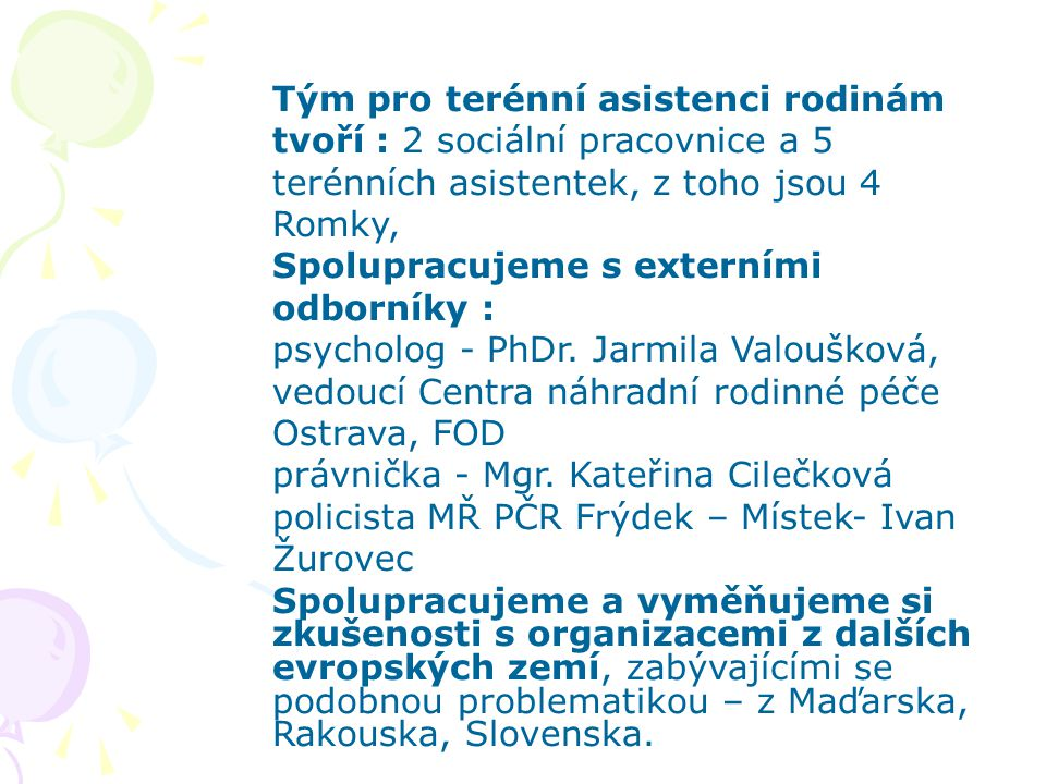 Tým pro terénní asistenci rodinám tvoří : 2 sociální pracovnice a 5 terénních asistentek, z toho jsou 4 Romky,