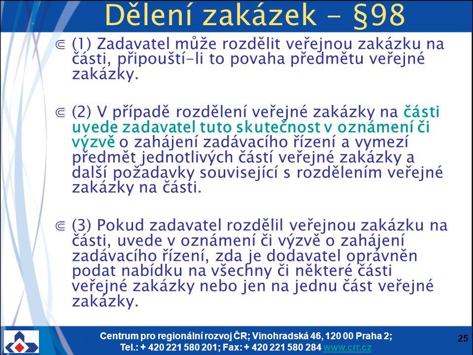 Dělení zakázek - §98 (1) Zadavatel může rozdělit veřejnou zakázku na části, připouští-li to povaha předmětu veřejné zakázky.