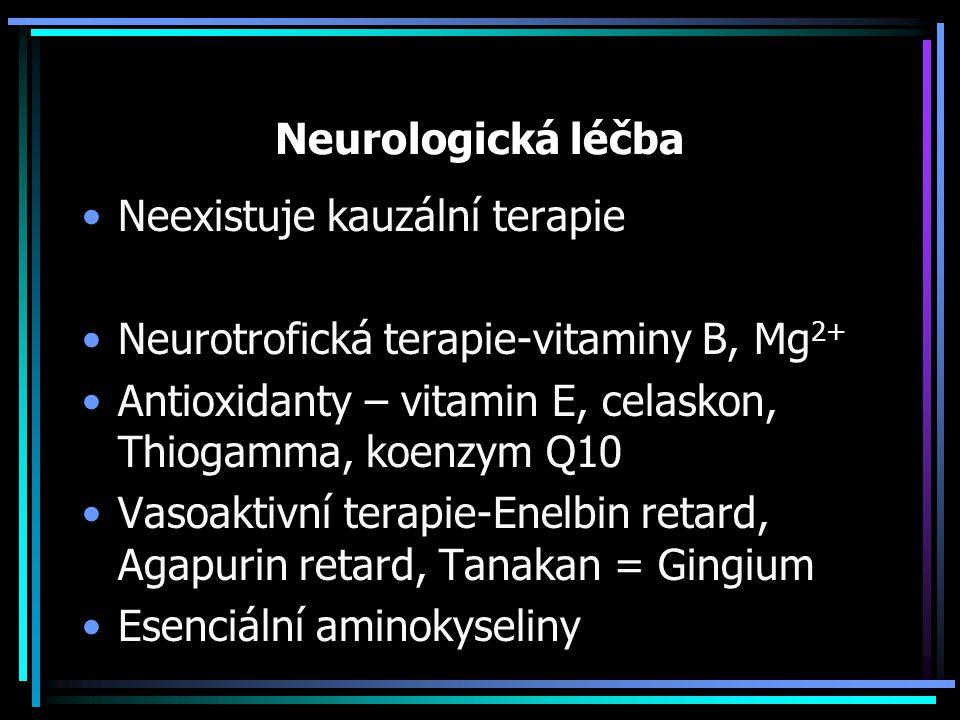 Neurologická léčba Neexistuje kauzální terapie. Neurotrofická terapie-vitaminy B, Mg2+ Antioxidanty – vitamin E, celaskon, Thiogamma, koenzym Q10.