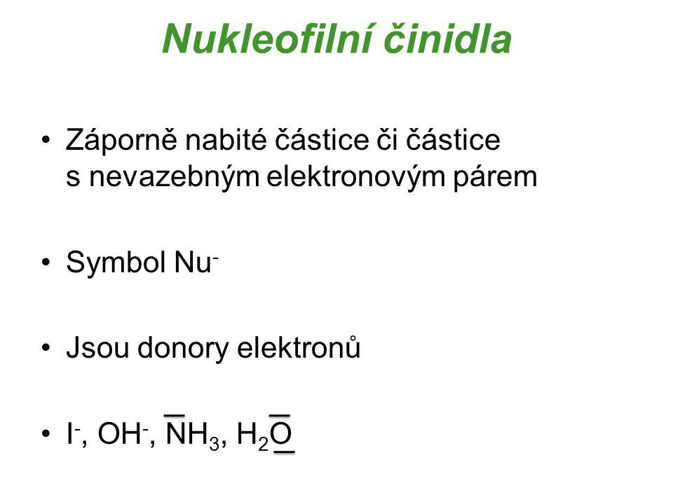 Nukleofilní činidla Záporně nabité částice či částice s nevazebným elektronovým párem.