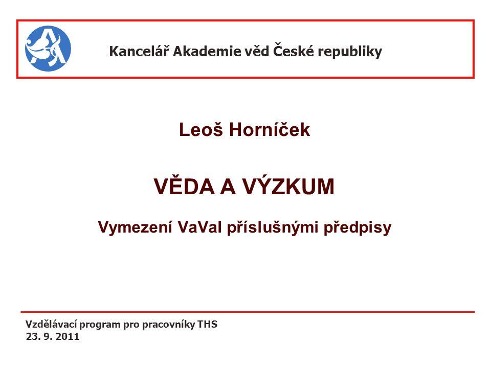 VĚDA A VÝZKUM Leoš Horníček Vymezení VaVaI příslušnými předpisy