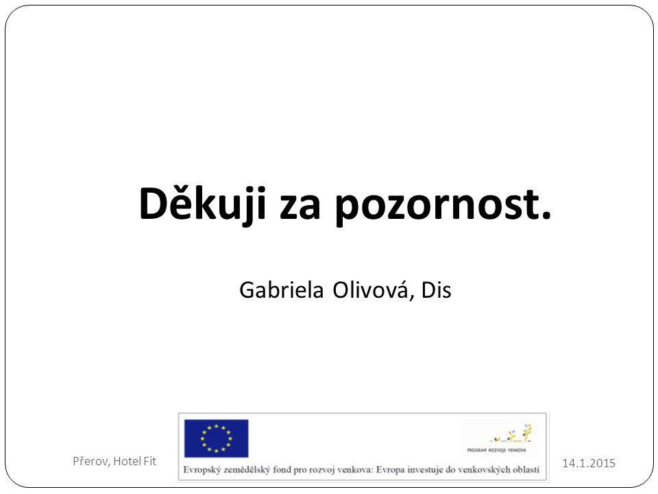 Děkuji za pozornost. Gabriela Olivová, Dis Přerov, Hotel Fit 8.4.2017
