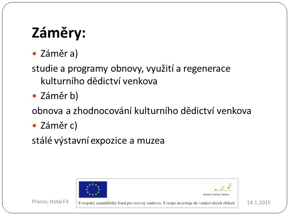 Záměry: Záměr a) studie a programy obnovy, využití a regenerace kulturního dědictví venkova. Záměr b)