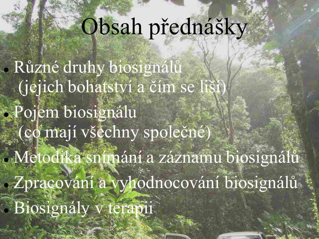 Obsah přednášky Různé druhy biosignálů (jejich bohatství a čím se liší) Pojem biosignálu (co mají všechny společné)