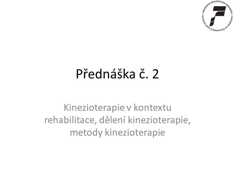 Přednáška č. 2 Kinezioterapie v kontextu rehabilitace, dělení kinezioterapie, metody kinezioterapie