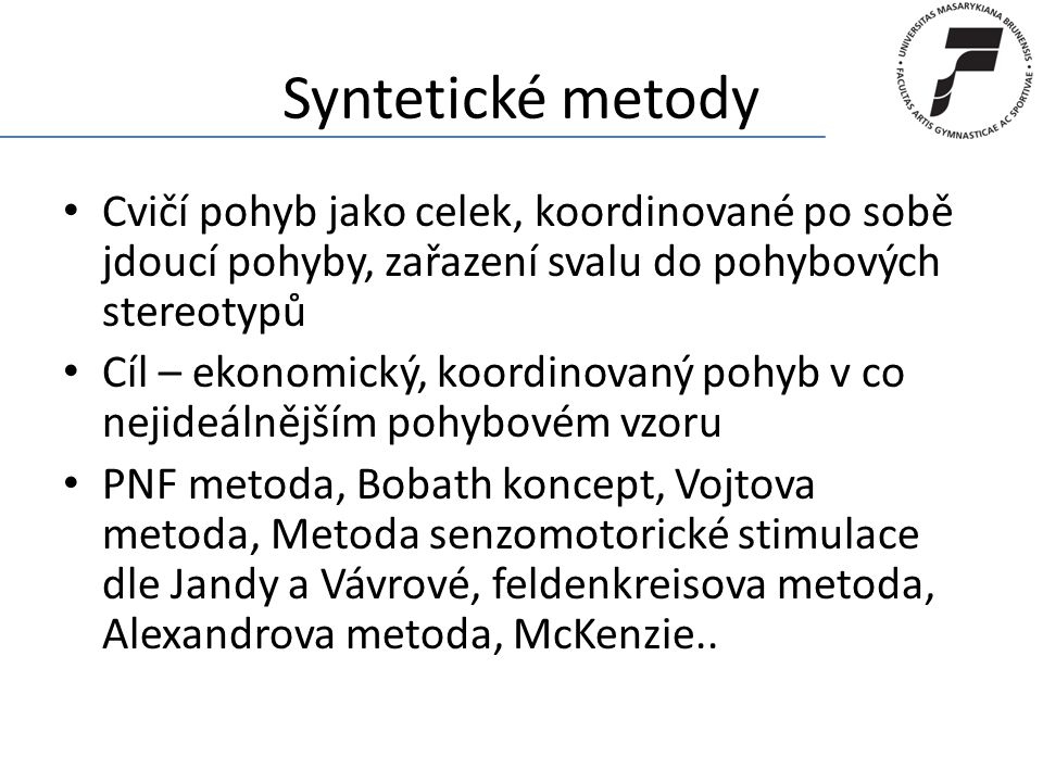 Syntetické metody Cvičí pohyb jako celek, koordinované po sobě jdoucí pohyby, zařazení svalu do pohybových stereotypů.