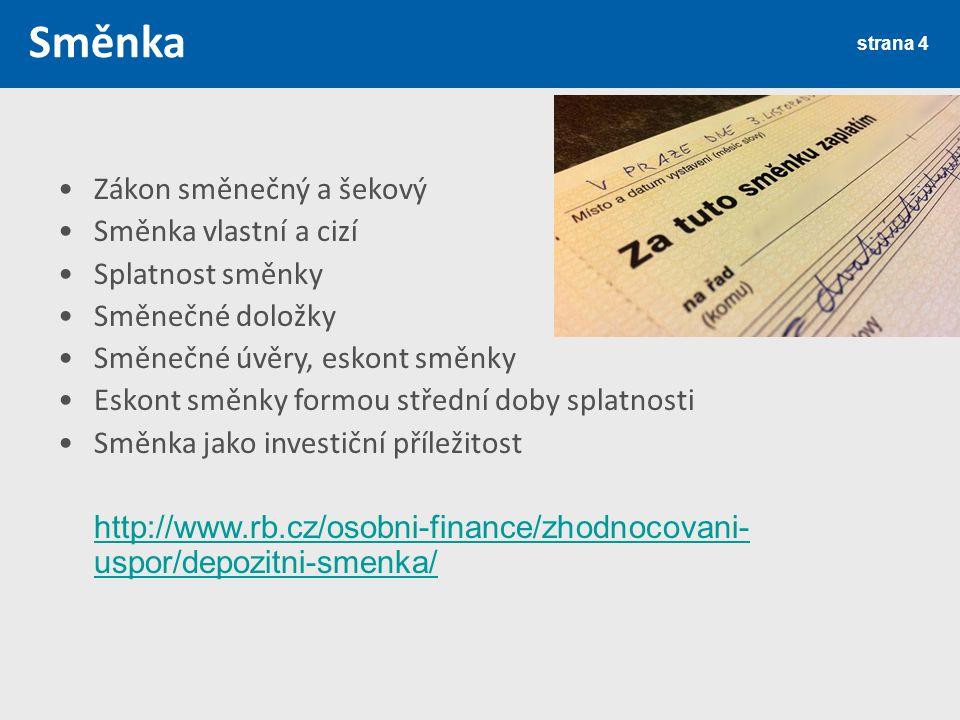 Směnka Zákon směnečný a šekový Směnka vlastní a cizí Splatnost směnky