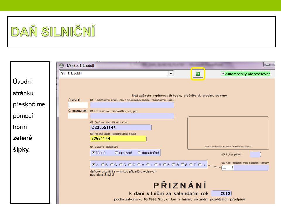 DAŇ SILNIČNÍ Úvodní stránku přeskočíme pomocí horní zelené šipky.