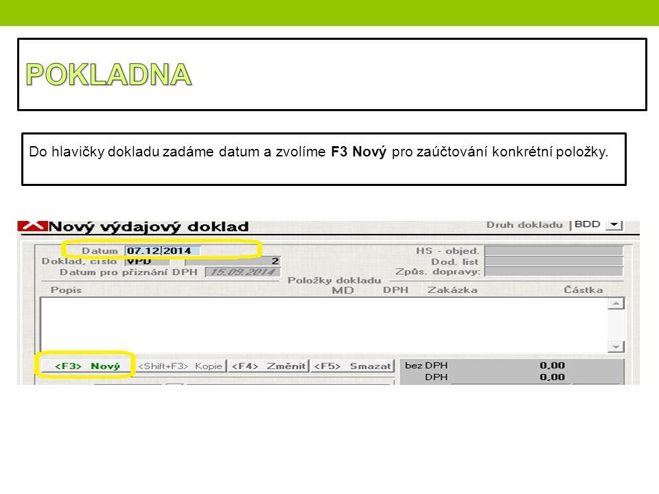 POKLADNA Do hlavičky dokladu zadáme datum a zvolíme F3 Nový pro zaúčtování konkrétní položky.