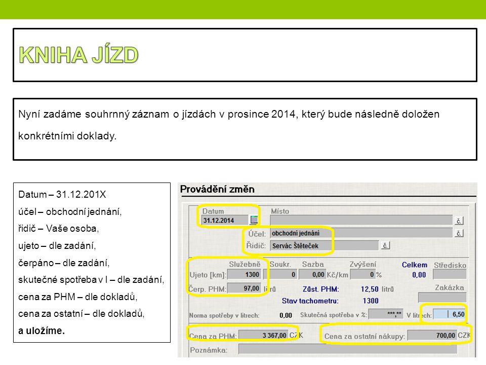 KNIHA JÍZD Nyní zadáme souhrnný záznam o jízdách v prosince 2014, který bude následně doložen konkrétními doklady.