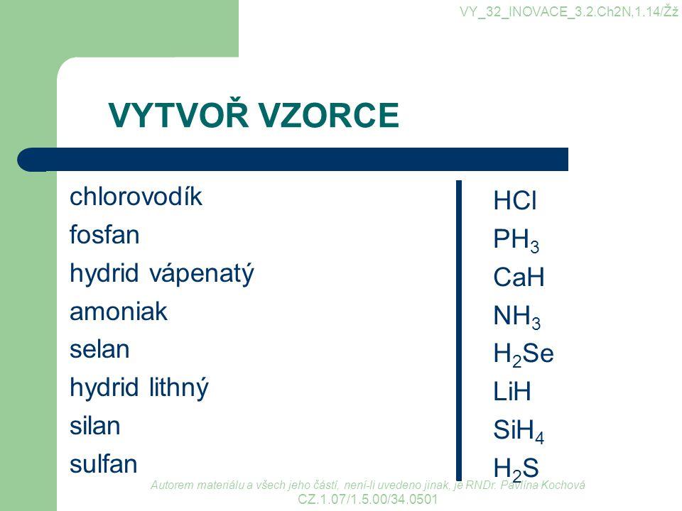 VYTVOŘ VZORCE chlorovodík HCl fosfan PH3 hydrid vápenatý CaH amoniak