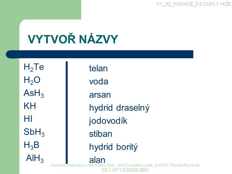 VYTVOŘ NÁZVY H2Te telan H2O voda AsH3 arsan KH hydrid draselný HI