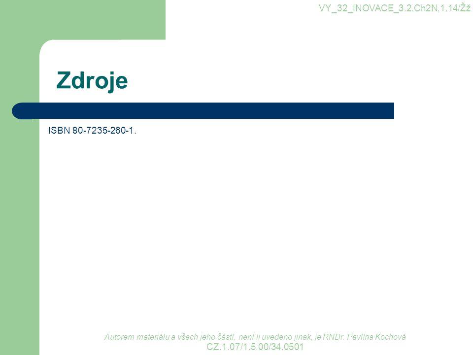 Zdroje VY_32_INOVACE_3.2.Ch2N,1.14/Žž ISBN 80-7235-260-1.