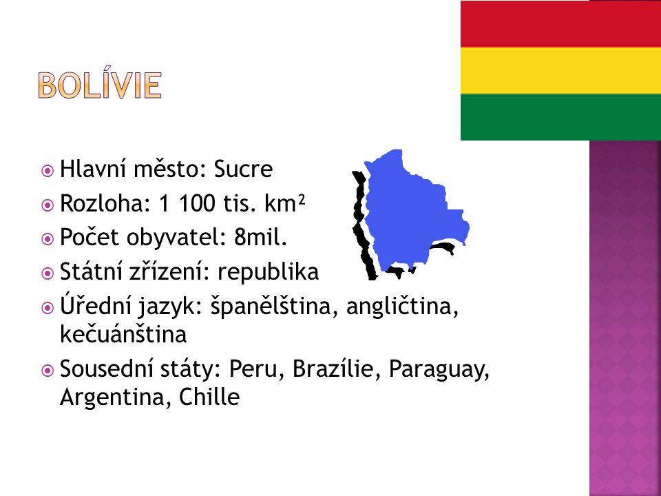 Bolívie Hlavní město: Sucre Rozloha: 1 100 tis. km²