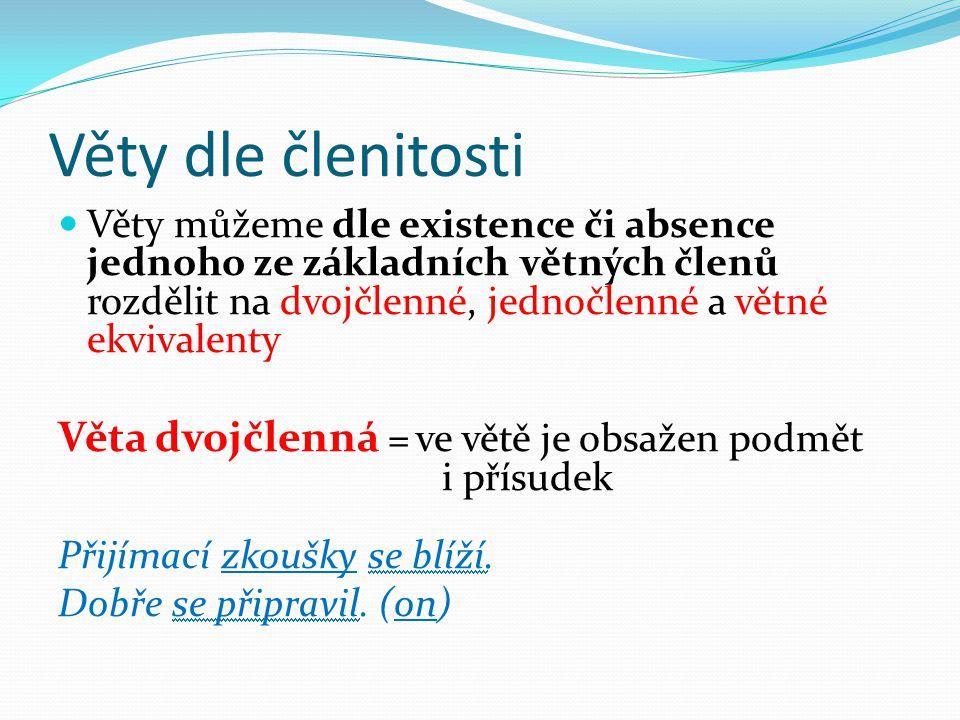 Věty dle členitosti Věty můžeme dle existence či absence jednoho ze základních větných členů rozdělit na dvojčlenné, jednočlenné a větné ekvivalenty.