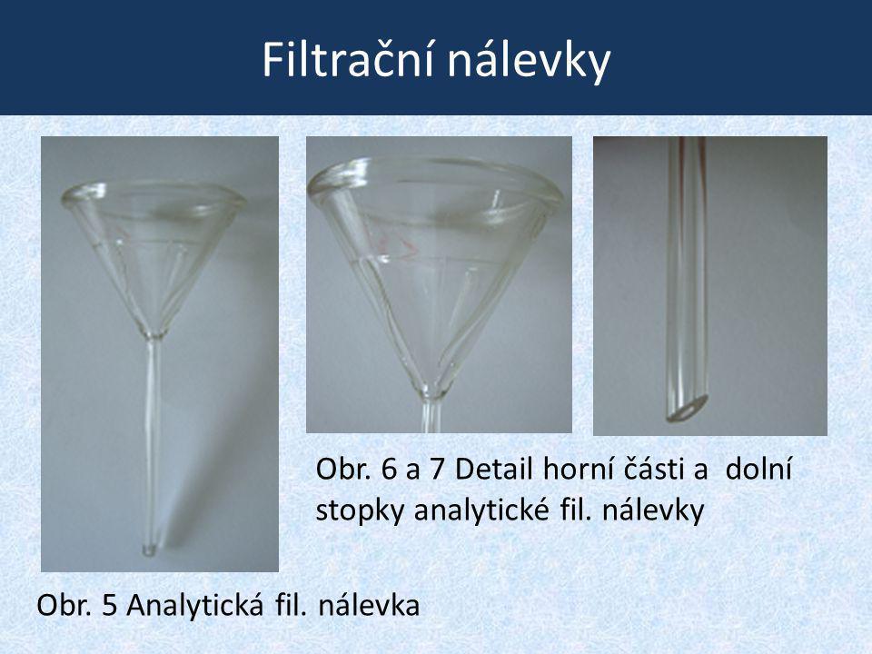 Filtrační nálevky Obr. 6 a 7 Detail horní části a dolní stopky analytické fil.