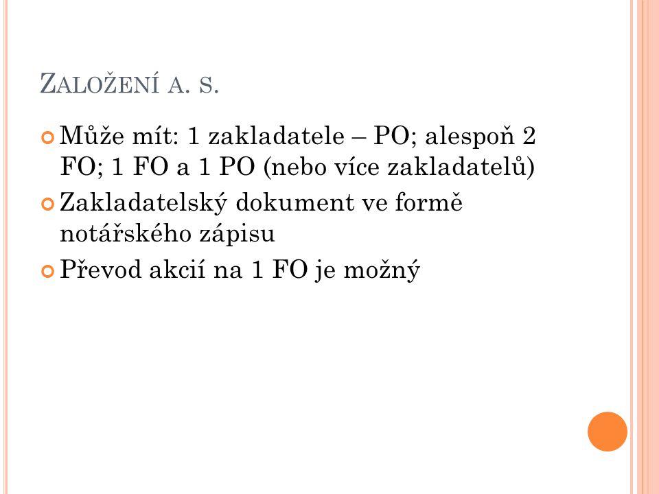 Založení a. s. Může mít: 1 zakladatele – PO; alespoň 2 FO; 1 FO a 1 PO (nebo více zakladatelů) Zakladatelský dokument ve formě notářského zápisu.