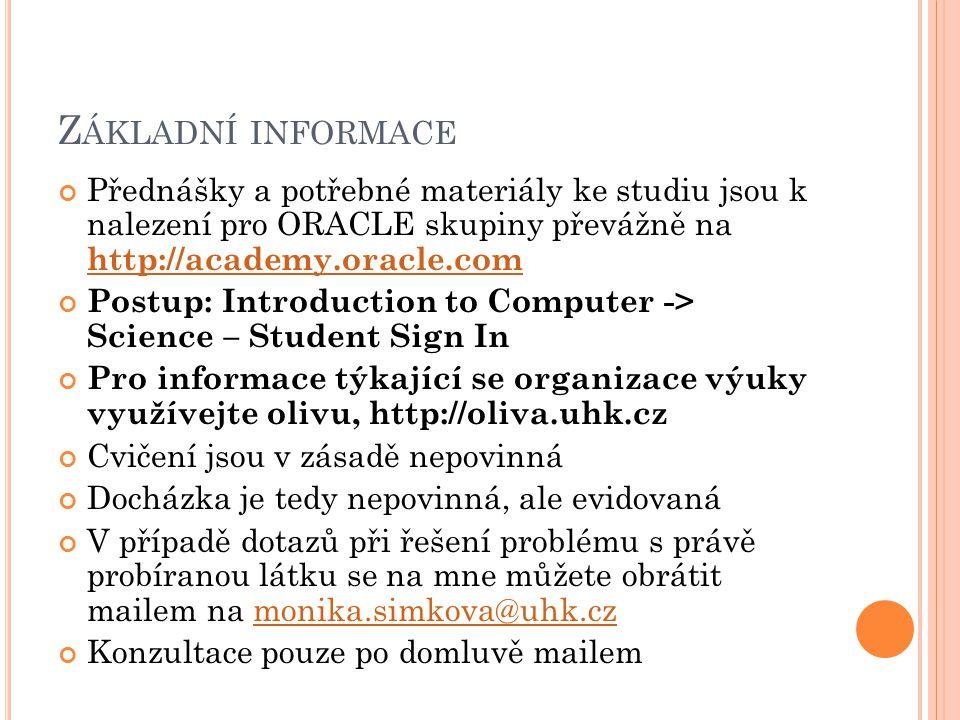 Základní informace Přednášky a potřebné materiály ke studiu jsou k nalezení pro ORACLE skupiny převážně na http://academy.oracle.com.