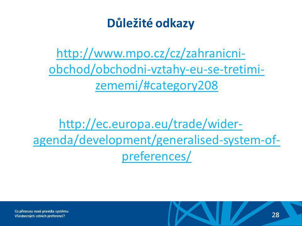 Důležité odkazy http://www.mpo.cz/cz/zahranicni-obchod/obchodni-vztahy-eu-se-tretimi-zememi/#category208.