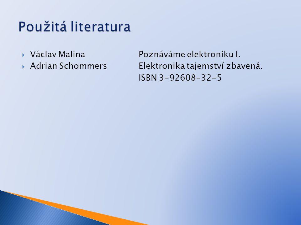Použitá literatura Václav Malina Poznáváme elektroniku I.