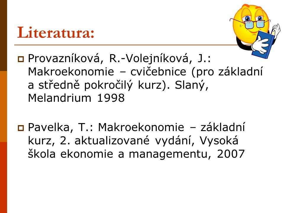 Literatura: Provazníková, R.-Volejníková, J.: Makroekonomie – cvičebnice (pro základní a středně pokročilý kurz). Slaný, Melandrium 1998.