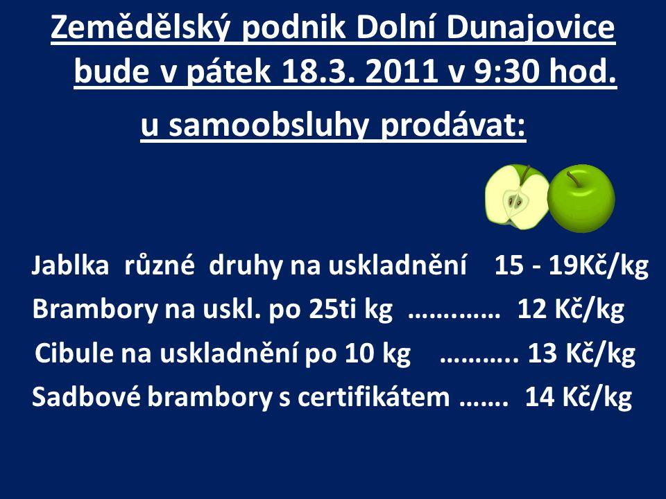 Zemědělský podnik Dolní Dunajovice bude v pátek 18.3. 2011 v 9:30 hod.