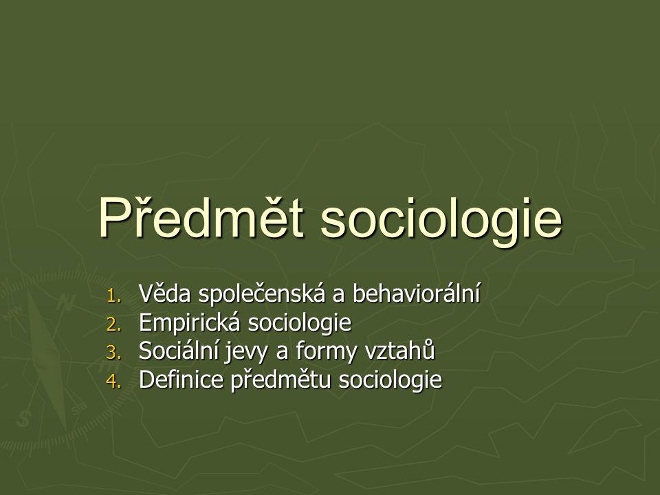 Předmět sociologie Věda společenská a behaviorální