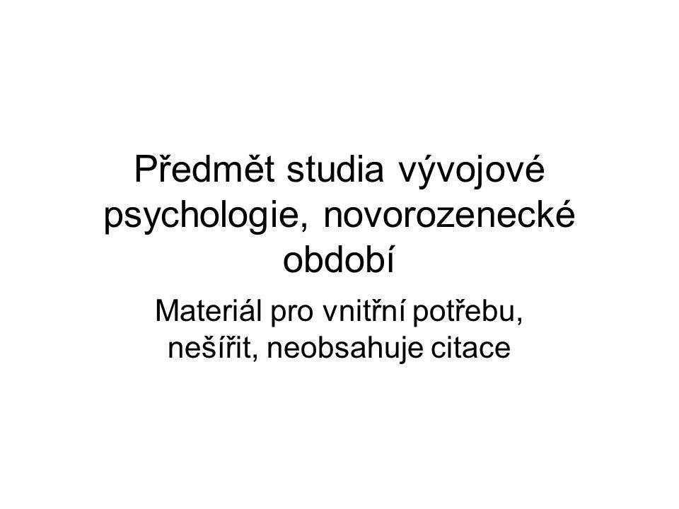 Předmět studia vývojové psychologie, novorozenecké období