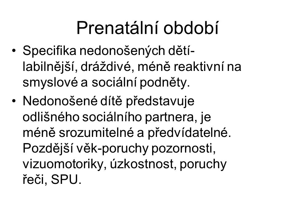 Prenatální období Specifika nedonošených dětí-labilnější, dráždivé, méně reaktivní na smyslové a sociální podněty.