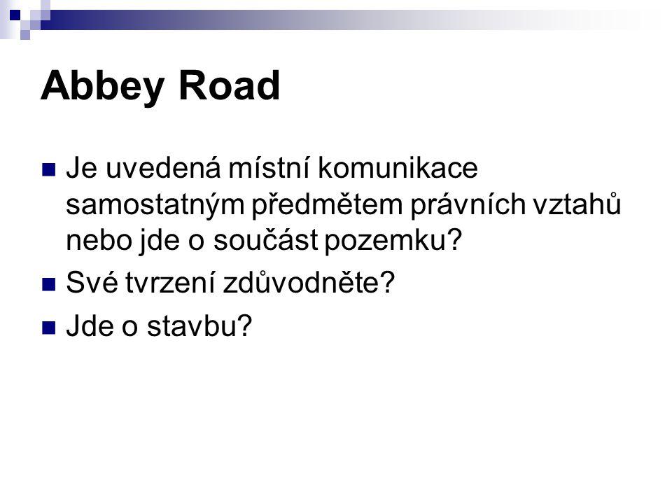 Abbey Road Je uvedená místní komunikace samostatným předmětem právních vztahů nebo jde o součást pozemku