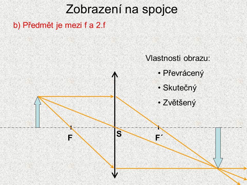 Zobrazení na spojce b) Předmět je mezi f a 2.f Vlastnosti obrazu: