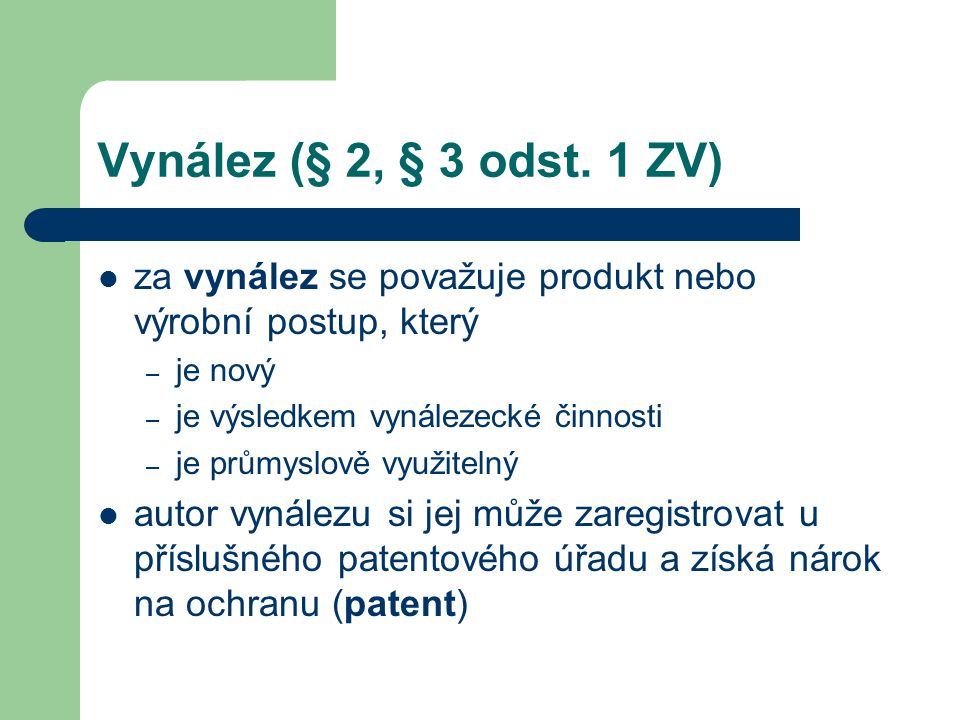 Vynález (§ 2, § 3 odst. 1 ZV) za vynález se považuje produkt nebo výrobní postup, který. je nový. je výsledkem vynálezecké činnosti.