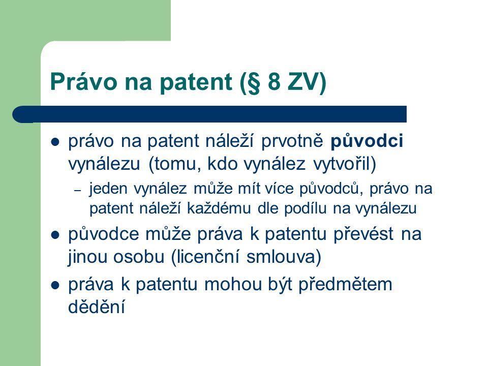 Právo na patent (§ 8 ZV) právo na patent náleží prvotně původci vynálezu (tomu, kdo vynález vytvořil)