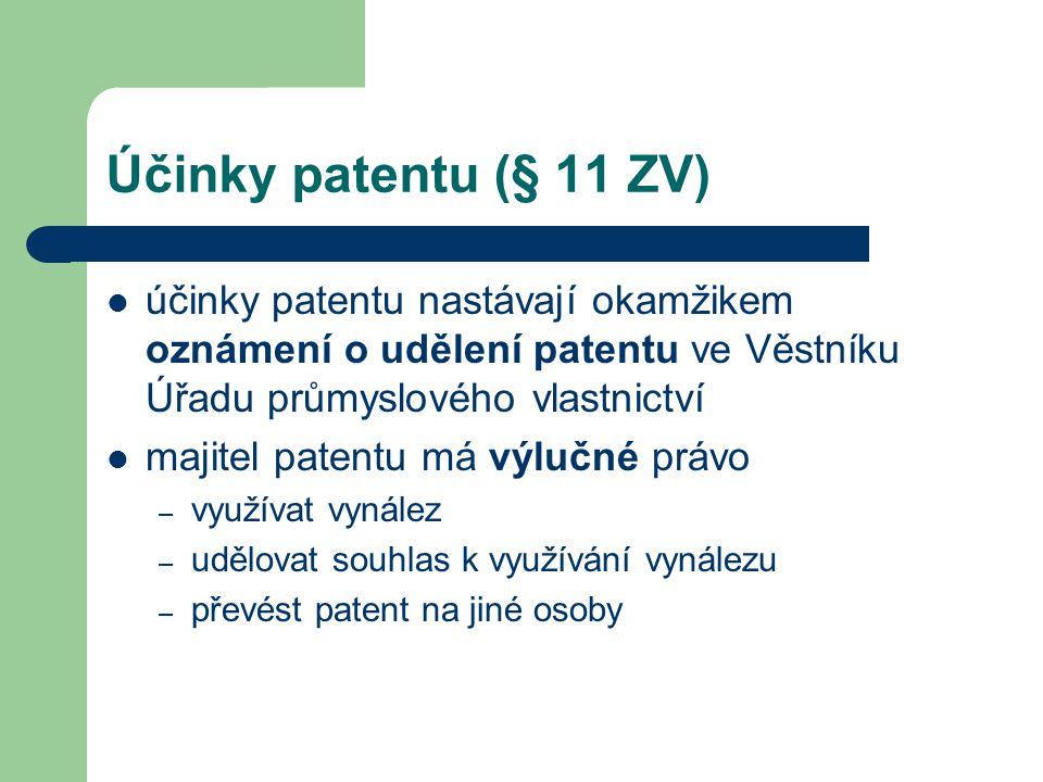 Účinky patentu (§ 11 ZV) účinky patentu nastávají okamžikem oznámení o udělení patentu ve Věstníku Úřadu průmyslového vlastnictví.