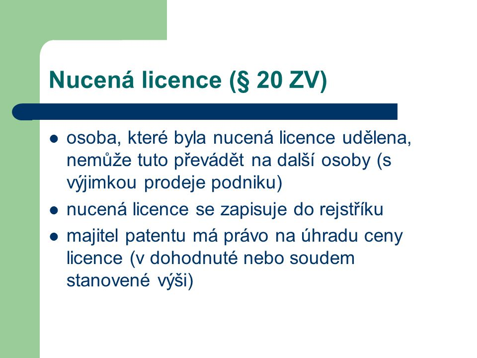 Nucená licence (§ 20 ZV) osoba, které byla nucená licence udělena, nemůže tuto převádět na další osoby (s výjimkou prodeje podniku)