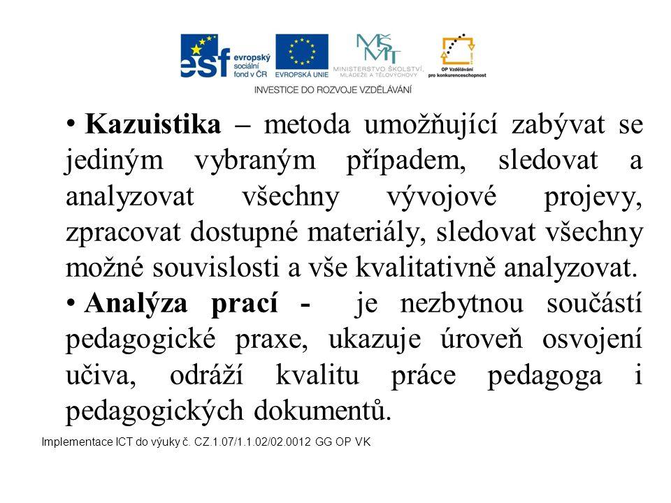 Kazuistika – metoda umožňující zabývat se jediným vybraným případem, sledovat a analyzovat všechny vývojové projevy, zpracovat dostupné materiály, sledovat všechny možné souvislosti a vše kvalitativně analyzovat.