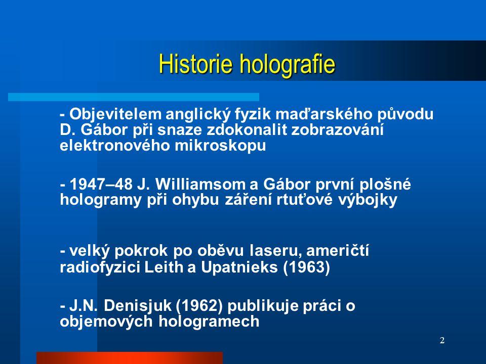 Historie holografie - Objevitelem anglický fyzik maďarského původu D. Gábor při snaze zdokonalit zobrazování elektronového mikroskopu.