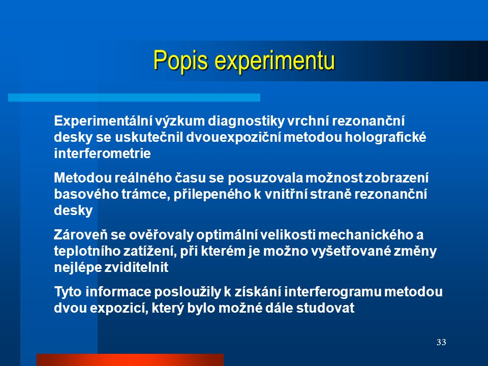 Popis experimentu Experimentální výzkum diagnostiky vrchní rezonanční desky se uskutečnil dvouexpoziční metodou holografické interferometrie.