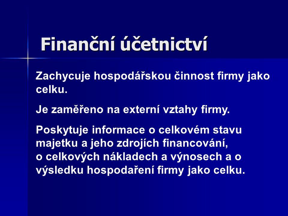 Finanční účetnictví Zachycuje hospodářskou činnost firmy jako celku.