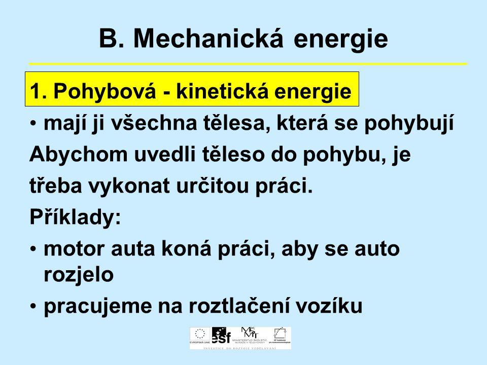 B. Mechanická energie 1. Pohybová - kinetická energie